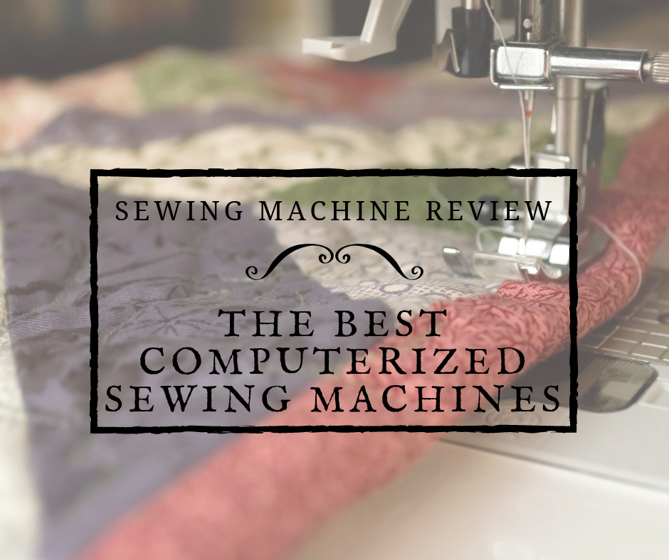 Sewing Machine Reviews The Best Computerized Sewing Machines Unique Best Computerized Sewing Machine For Beginners