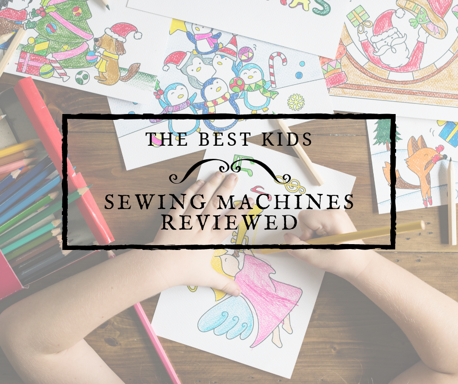 The best kids sewing machines reviewed